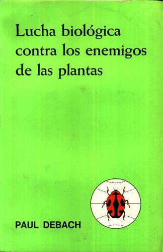 lucha biologica contra los enemigos de plantas - debach
