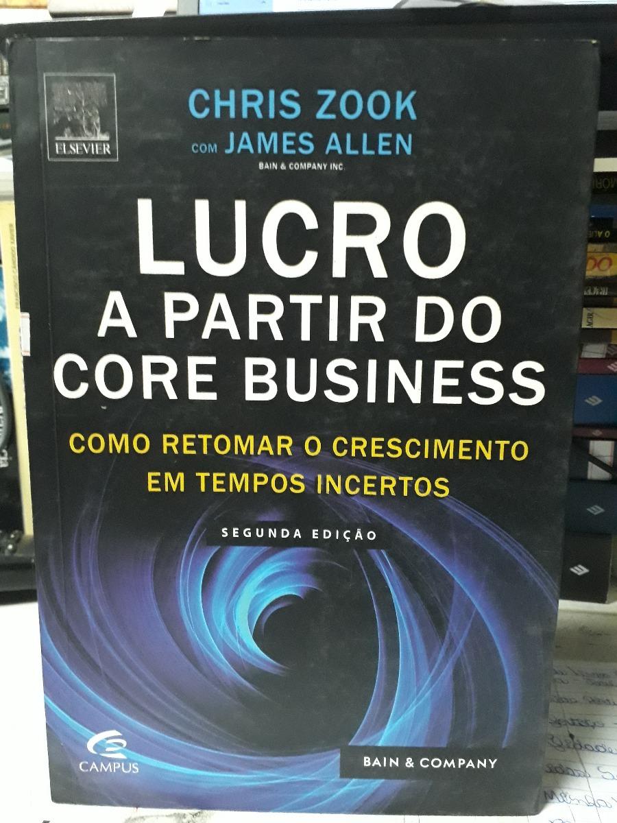 Lucro A Partir Do Core Business- Como Retomar O Crescimen... - R  32 ... 4d28f9d07023b