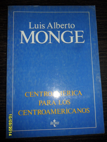 luis alberto monge. centroamerica para centroamericanos
