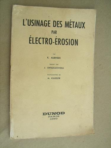 l'usinage des métaux par électro-érosion - albinski francês