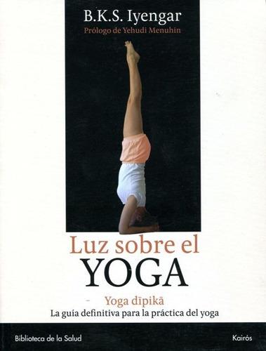 luz sobre el yoga - yoga dipika, b.k.s iyengar, kairós