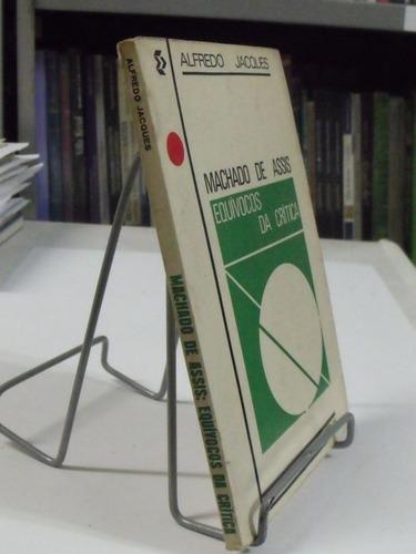 machado de assis: equívocos da crítica - alfredo jacques