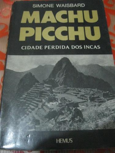machu picchu cidade perdida dos incas simone waisbard livro