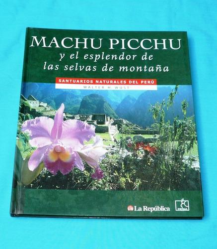 machu picchu selvas d montaña santuarios natural walter wust