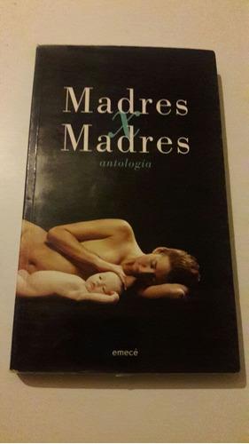 madres xd madres - antología mastretta uhart shua y otras