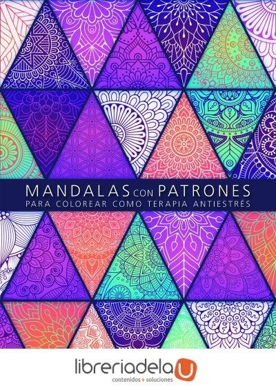 Mandalas Con Patrones : Para Colorear Como Terapia Antiestré ...
