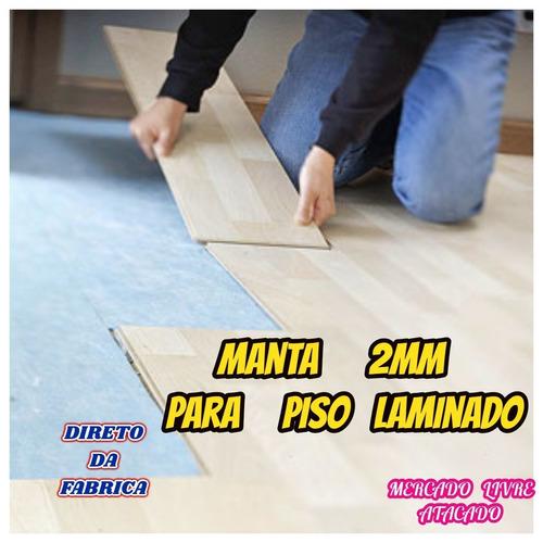 manta 2mm p/piso laminado direto da fabrica kit c/20 mts²