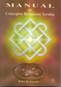 Manual De Conceptos Religiosos Yoruba (baba Ifa Karade)