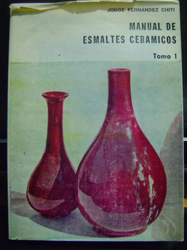 manual de esmaltes ceramicos tomo 1 jorge fernandez chiti