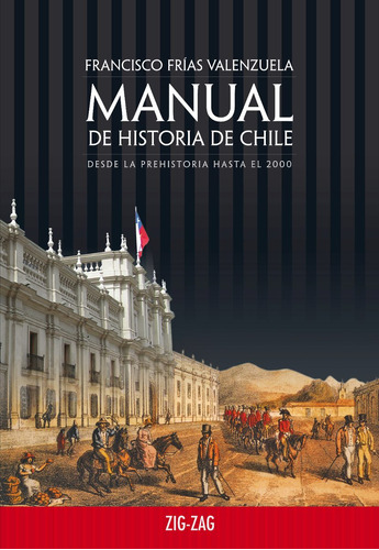 manual de historia de chile. desde la prehistoria hasta el