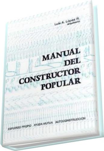 manual del constructor popular, arq. luis lopez libro
