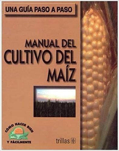 manual del cultivo del maíz / luis lesur / trillas
