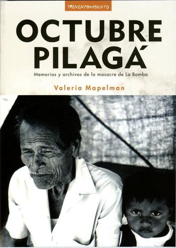 mapelman octubre pilaga .memorias y archivos de la masacre