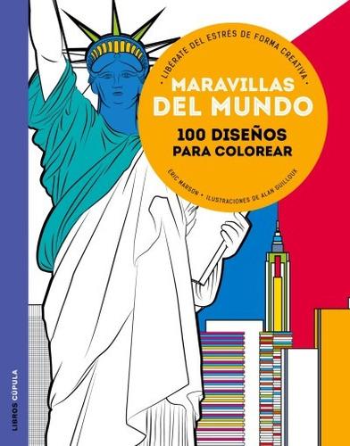 maravillas del mundo: 100 diseños para colorear, libérate de