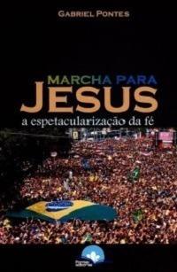 marcha para jesus  a espetacularização da fé