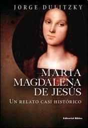 maria magdalena de jesus un relato casi historico - dulitzky