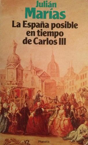 marias, julian - la españa posible en tiempo de carlos iii,