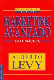 marketing avanzado. en la práctica. levy. ed. granica