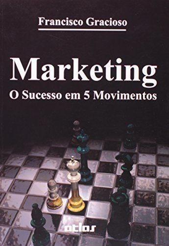 marketing. o sucesso em 5 movimentos francisco gracioso