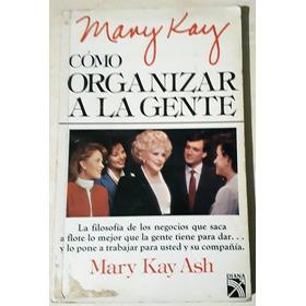 Mary Kay Ash : Como Organizar A La Gente