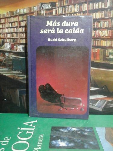 mas dura sera la caida, budd schulberg, novela.