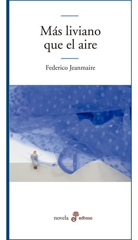 Resultado de imagen para JEANMAIRE, Federico. Más liviano que el aire, Buenos Aires, Edhasa, 2019. (Narrativa Argentina)