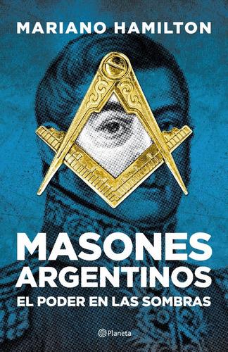 masones argentinos - mariano hamilton - planeta - libro nuev