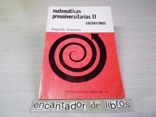 matemáticas preuniversitarias 2 - logaritmos (a.ansaloni)