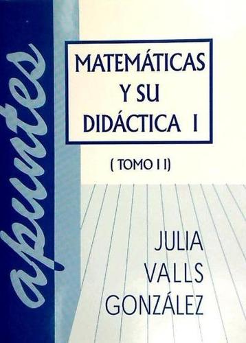 matemáticas y su didáctica. 2 tomos(libro )