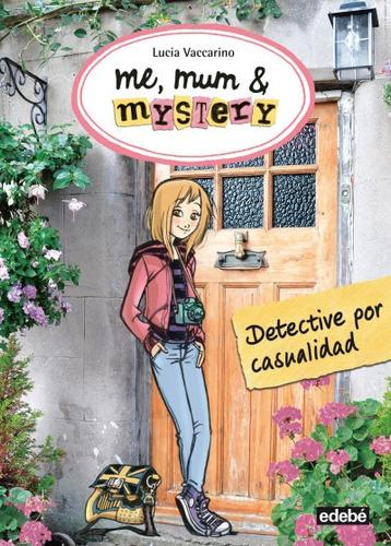 me, mum & mistery 01. detective por casualidad(libro infanti