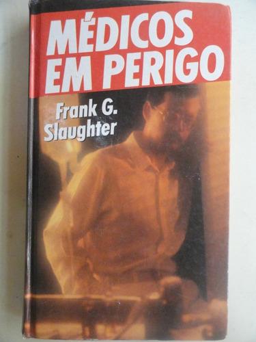 médicos em perigo - frank g. slaughter