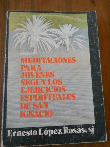 meditaciones para jovenes. san ignacio. lopez rosas.