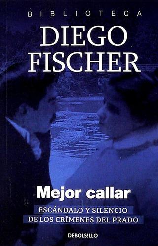mejor callar fischer, diego