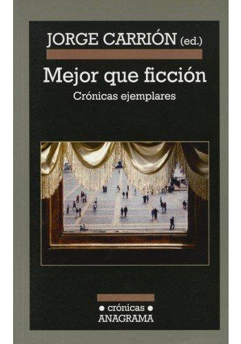 mejor que ficcion: cronicas ejemplares (; jorge carrion