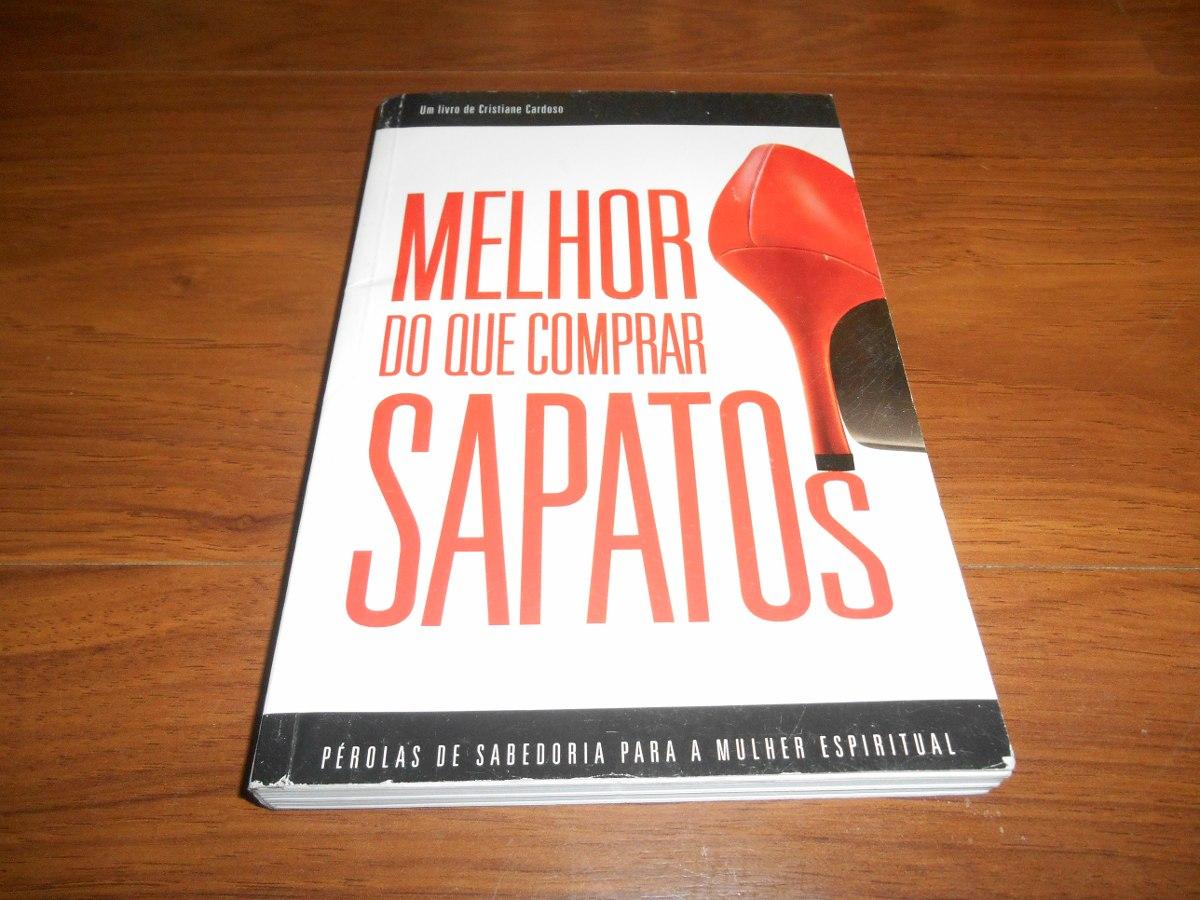 84dc671cf4100 Melhor Que Comprar Sapatos - Cristiane Cardoso - R  17,00 em Mercado ...