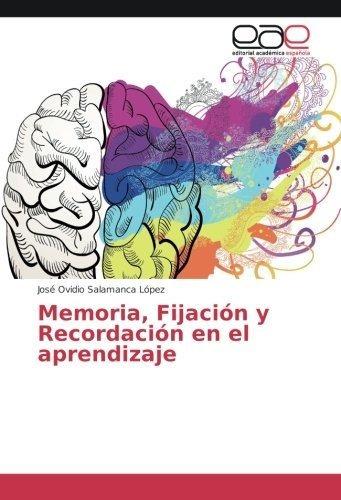memoria, fijaciã³n y recordaciã³n en el aprendizaje : j