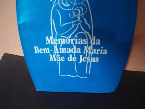 memorias da bem-amada maria mãe de jesus
