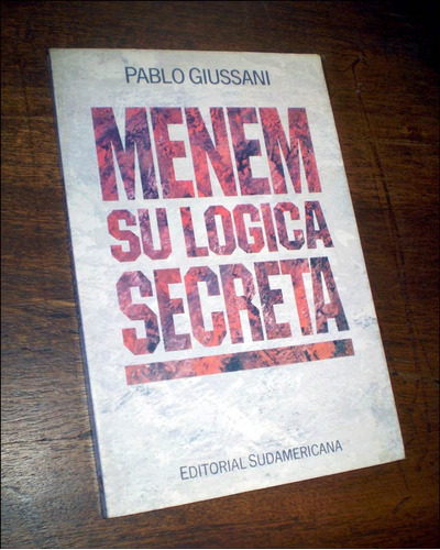 menem / su logica secreta _ pablo giussani - sudamericana