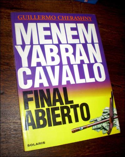 menem - yabran - cavallo: final abierto _ guillermo cherasny