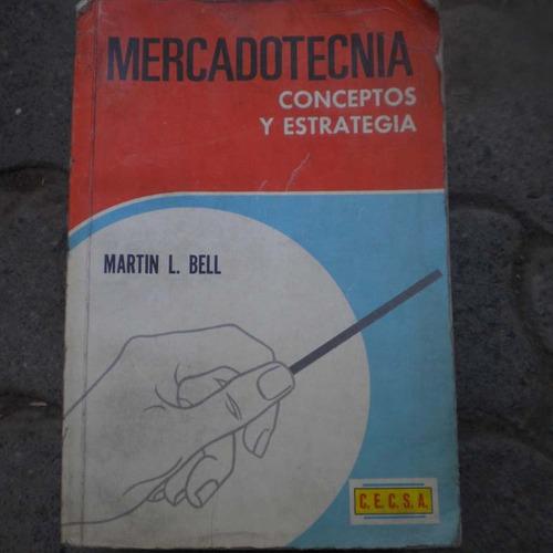 mercadotecnia conceptos y estrategia, martin l bell, ed. c.e