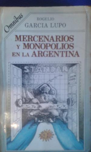 mercenarios y monopolios en la argentina.rogelio garcia lupo