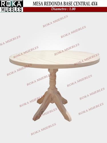 mesa redonda de 1.00 base central 4x4 pino roka