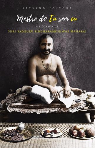 mestre do eu sem eu: a biografia de siddharameshwar maharaj