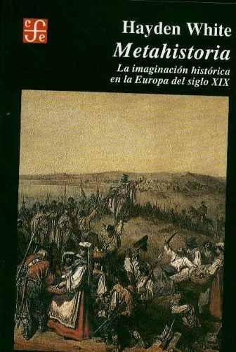 metahistoria, la imaginación histórica en la europa del xix