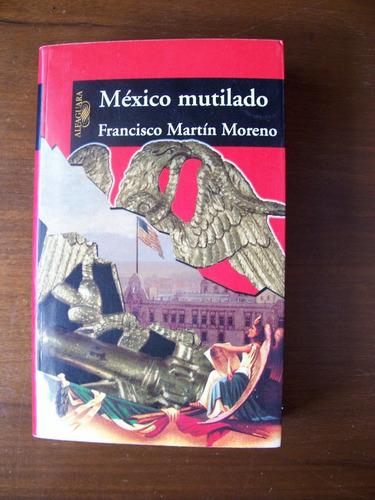 méxico mutilado-590 pág-fco.martín moreno-edi-alfaguara-maa