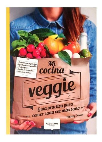 mi cocina veggie - ed. albatros - vegana