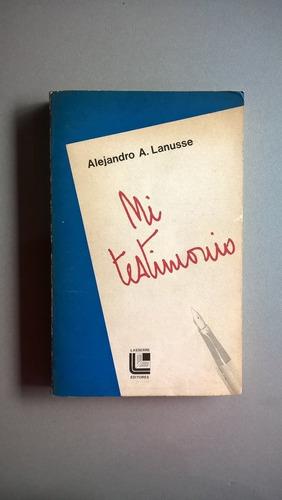 mi testimonio - alejandro a. lanusse