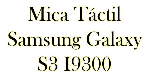 mica tactil samsung galaxy s3 i9300 ver imagenes bagc