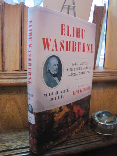 michael hill - elihu washburne; diaries & letters paris