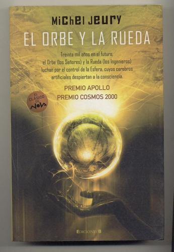 michel jeury el orbe y la rueda 1ª ed b 2006 c&f
